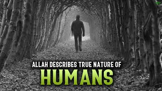 ALLAH EXPLAINS THE TRUE NATURE OF HUMAN BEINGS