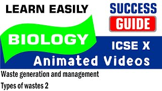 ICSE IX BIOLOGY Waste generation and management-3- Types of wastes 2 by Success Guide