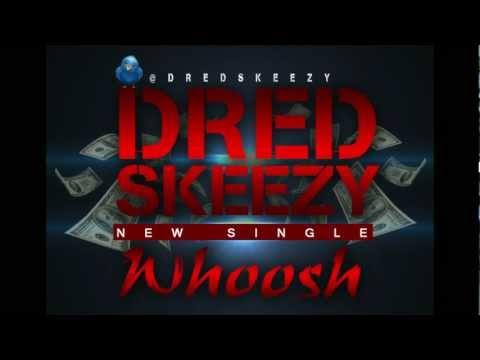 Dred Skeezy - Whoosh