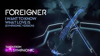 Foreigner I Want To Know What Love Is Symphonic Version Official Audio