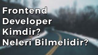 Frontend Developer kimdir? Neleri bilmelidir?