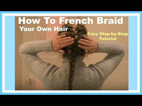 How To FRENCH BRAID Your Own Long Hair Style - Easy Step-by-Step Hairstyle