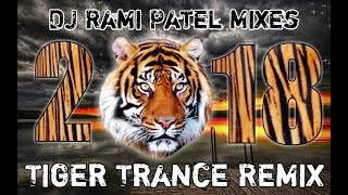 Tiger Trance 2018 Remix By || DJ RAMI PATEL MIXES ||