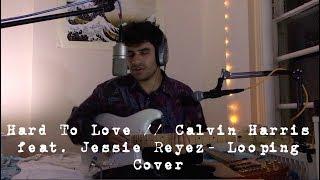 Hard To Love // Calvin Harris + Jessie Reyez - Loop Pedal Cover
