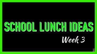 SCHOOL LUNCH IDEAS (WEEK 3)