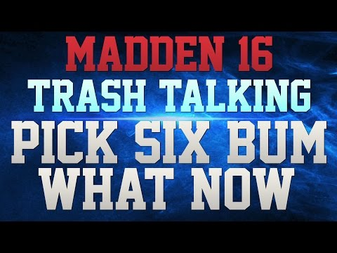 MADDEN 16 TRASH TALK GM 2!!! - I THROW PICK 6S FOR KICKS!!! - GIMME DAT BUM!! - YOUR OFFENSE SUCKS!!