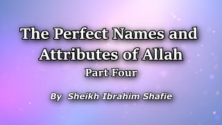 The Perfect Names & Attributes Of Allah Part 4