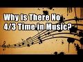 Why is There No 4/3 Time in Music? Music Theory Lessons