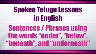"74-Spoken Telugu (Advanced Level) - Sentences using ""under"", ""below"", ""beneath"" & ""underneath"""