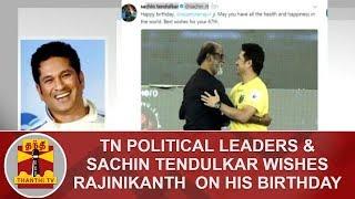 TN Political Leaders & Sachin Tendulkar wishes Rajinikanth on his birthday | Thanthi TV