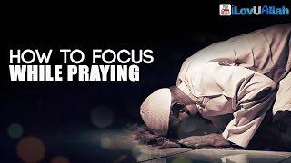 How To Focus While Praying| Amazing Reminder