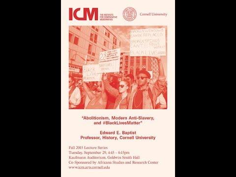"""Abolitionism, Modern Anti-Slavery, and #BlackLivesMatter,"" Edward E. Baptist"