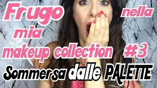 FRUGO NELLA MIA MAKEUP COLLECTION #3:  SOMMERSA DALLE PALETTE!!!