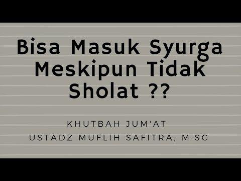Ustadz Muflih Safitra - Khutbah Jum'at - Bisa Masuk Syurga Meskipun Tidak Sholat ?