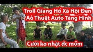 Troll Giang Hồ Xã Hội Đen Chơi Aỏ Thuật Auto Tàng Hình- Cười Không Nhặt Được Mồm - HuyLê