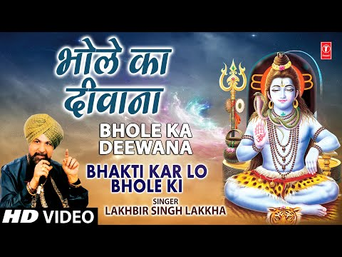 Bhole Ka Deewana By Lakhbir Singh Lakkha [full Song] I Bhakti Karlo Bhole Ki video