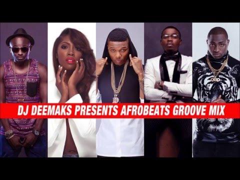 DJ DEEMAKS  AFROBEATS GROOVE MIX 2014  2016