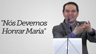 """""""Nós Devemos Honrar Maria"""" - Sérgio Lima"""