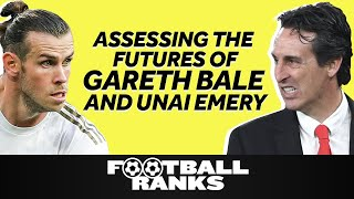 Assessing the Futures of Gareth Bale and Unai Emery | B/R Football Ranks Podcast
