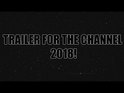 TRAILER FOR THE CHANNEL 2018!