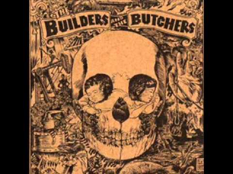 The Builders And The Butchers - Bringing Home The Rain