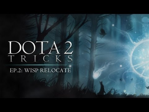 Dota 2 Tricks: Wisp Relocate