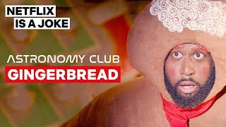 Children Wreak Havoc On A Gingerbread Family | Astronomy Club: The Sketch Show | Netflix Is A Joke