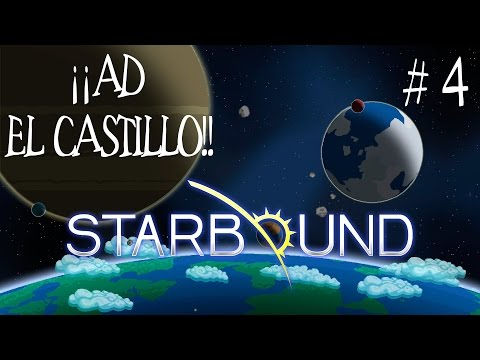 ¡¡Ad el Castillo!! - Starbound #4 Steam Early Access