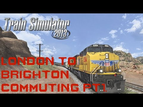 | Train Simulator 2013 | London to Brighton (Commuting!) Pt1.