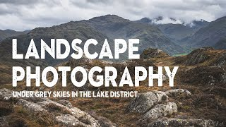 LANDSCAPE PHOTOGRAPHY under GREY SKIES | It isn't all about the photos sometimes