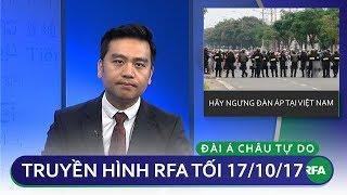 Thời sự tối 17/10/2017 | Hãy ngưng ngay đàn áp tại Việt Nam | © Official RFA