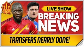Lukaku and Harry Maguire Transfer Close! Man Utd Transfer News