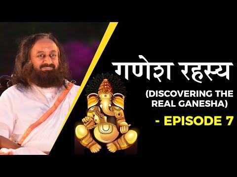 Ganesh Rahasya by Sri Sri Ravi Shankar   Episode 7