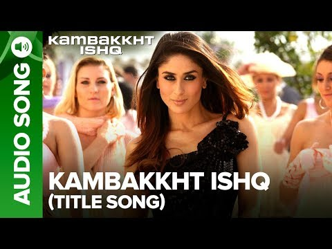 Kambakkht Ishq (Title Track) | Full Audio Song | Akshay Kumar, Kareena Kapoor