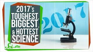 The Toughest, Biggest, and Hottest Science of 2017