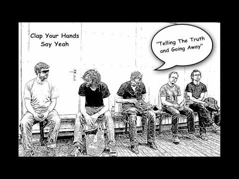 Clap Your Hands Say Yeah - Telling The Truth And Going Away