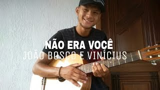 Não era você _ João Bosco e Vinícius (cover) Douglas Costta