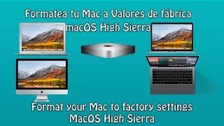 Formatea tu Mac a Valores de fabrica macOS High Sierra - Format factory settings MacOS High Sierra