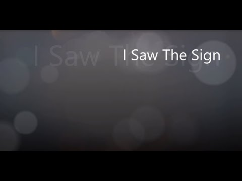 I Saw The Sign Video