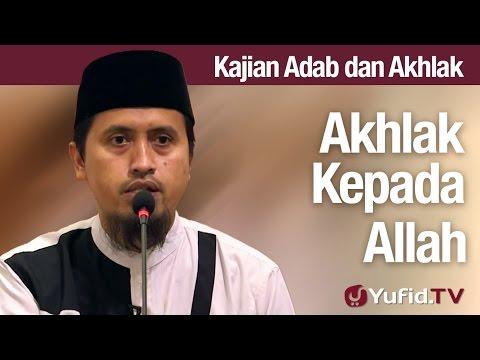 Kajian Akhlak #47: Akhlak Kepada Allah - Ustadz Abdullah Zaen, MA