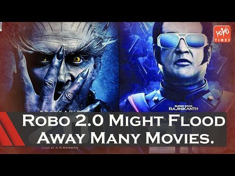 Robo 2.0 Might Flood Away Movies  | Amar Akbar Antony | Taxiwala | Tollywood News | YOYO Times