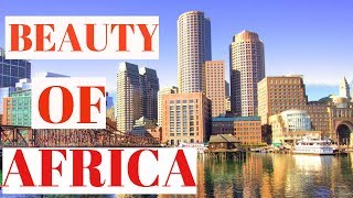 10 Most Beautiful and Developed Cities In Africa 2019
