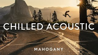 Chilled Acoustic Vol. 4 ⛰ Indie Folk Compilation | Mahogany Playlist