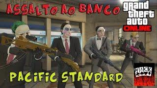 GTA V ONLINE - MISSÃO DO ASSALTO Ao BANCO PACIFIC STANDARD PS4 ( GOLPE FINAL )