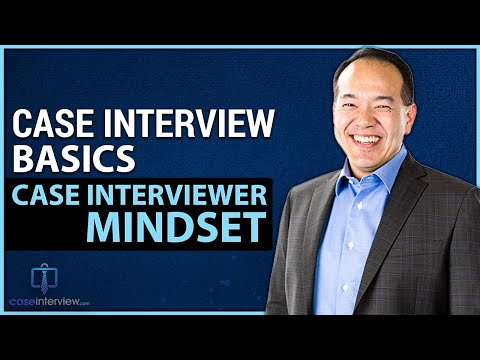 Case Interview Basics & Case Interviewer Mindset - (Video 2 of 12)
