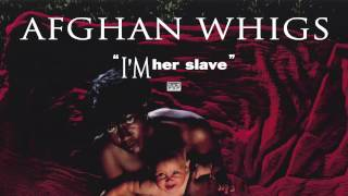 Watch Afghan Whigs Im Her Slave video