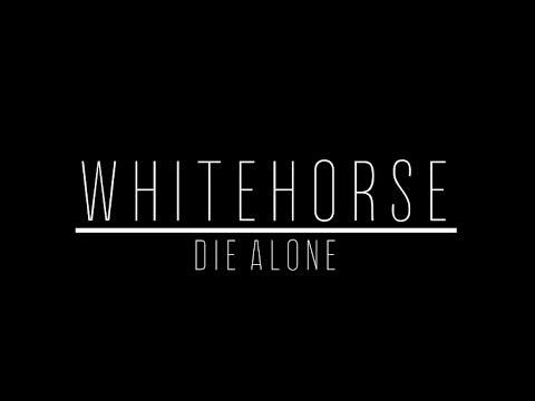 Whitehorse - Die Alone