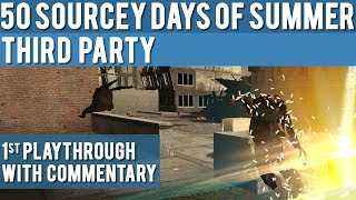 Half-Life 2: Third party: 1st Playthrough with Commentary - 50 Sourcey Days of Summer