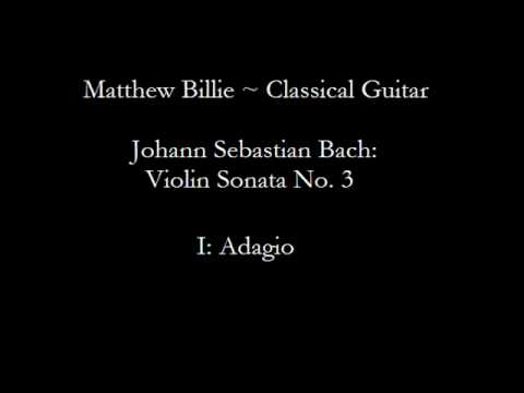 Matthew Billie - JS Bach: BWV 1005, Violin Sonata No. 3 - Movement I, Adagio