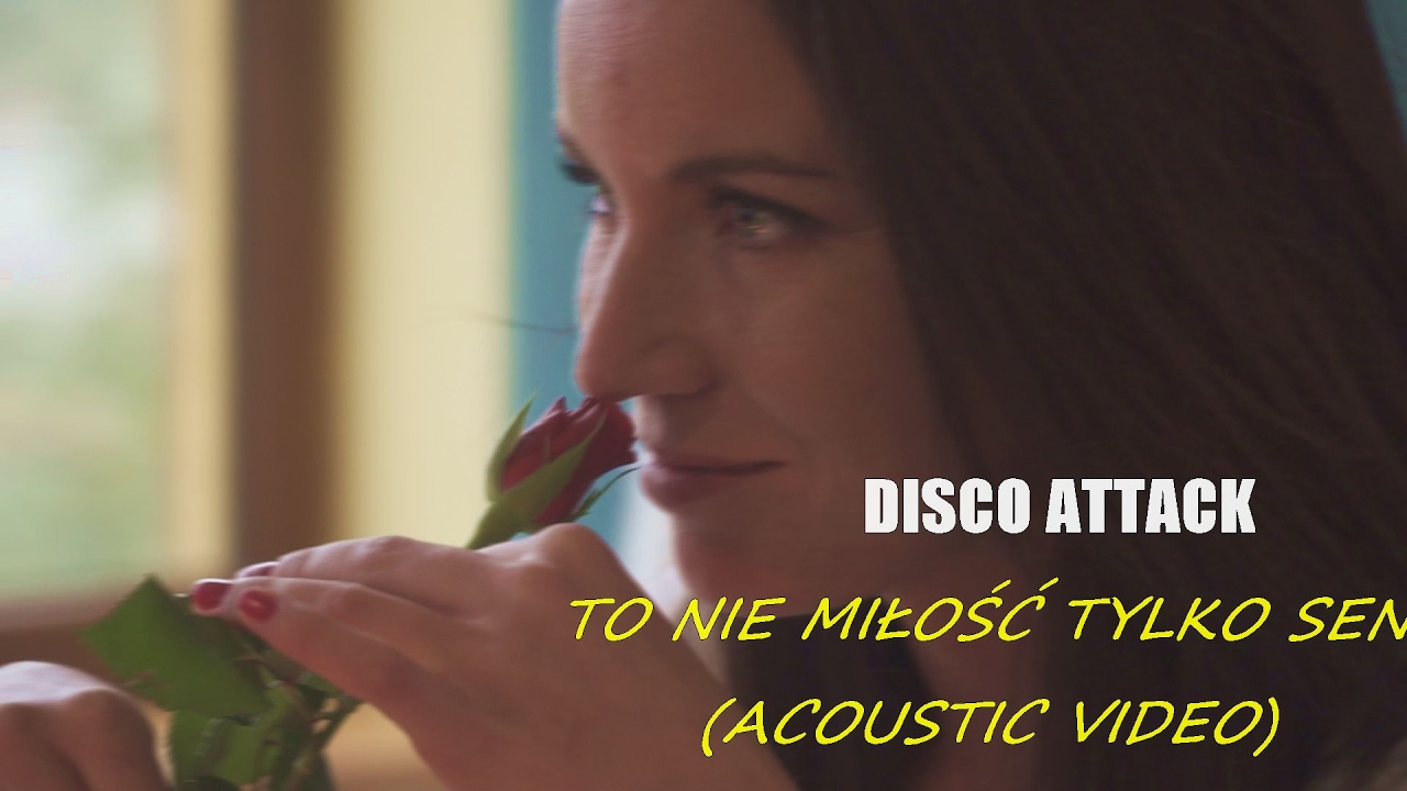 DISCO ATTACK- To nie miłość tylko sen                      ( Official Acoustic Video 2017)